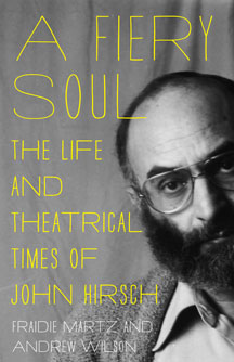 A Fiery Soul: The Life and Theatrical Times of John Hirsch