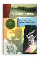 White Stone the Alice Poems by Stephanie Bolster